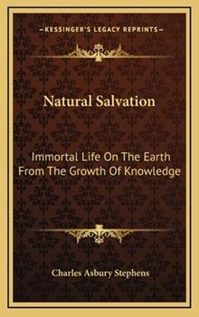 Hardcover Natural Salvation : Immortal Life on the Earth from the Growth of Knowledge Book