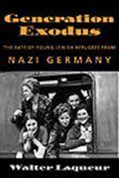 Generation Exodus: The Fate of Young Jewish Refugees from Nazi Germany 1584651067 Book Cover