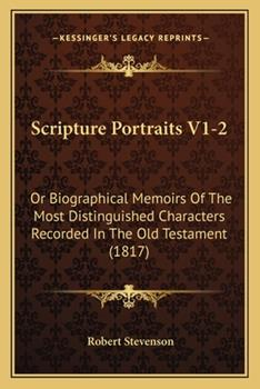 Paperback Scripture Portraits V1-2 : Or Biographical Memoirs of the Most Distinguished Characters Recorded in the Old Testament (1817) Book