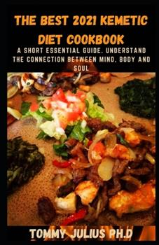 Paperback The Best 2021 Kemetic Diet Cookbook: A Short Essential Guide. Understand the Connection Between Mind, Body and Soul Book