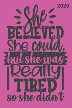 Paperback She Believed She Could, but She Was Really Tired, So She Didn't - 2020 : Diary Planner Organiser- Week per View. Funny Gift for Female Book