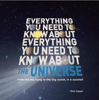 Everything You Need to Know About the Universe: The big bang, the big crunch and everything in between 1607103591 Book Cover