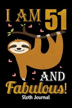 Paperback I Am 51 and Fabulous! Sloth Journal : Sloth Notebook and Journal to Write in for 51 Year Old Boy Girl - 6x9 Unique Diary - 120 Blank Lined Pages - Happy 51th Birthday Gift Composition Book