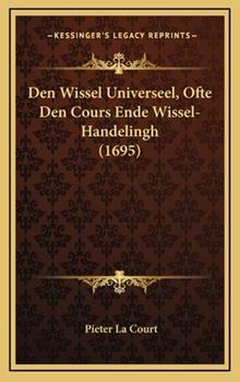 Hardcover Den Wissel Universeel, Ofte Den Cours Ende Wissel-Handelingh Book