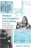 Mothers and Daughters of Invention: Notes for a Revised History of Technology 0813521971 Book Cover