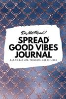 Do Not Read! Spread Good Vibes Journal: Day-To-Day Life, Thoughts, and Feelings (6x9 Softcover Journal / Notebook) 108783063X Book Cover