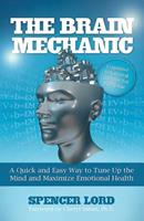 The Brain Mechanic: A Quick and Easy Way to Tune Up the Mind and Maximize Emotional Health 0757315569 Book Cover