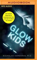 Glow Kids: How Screen Addiction Is Hijacking Our Kids - and How to Break the Trance 1713523302 Book Cover