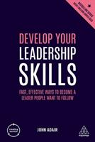 Develop Your Leadership Skills: Fast, Effective Ways to Become a Leader People Want to Follow 0749492422 Book Cover