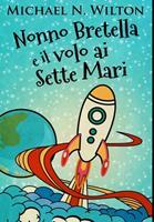Nonno Bretella e il volo ai Sette Mari: Edizione Premium Rilegata 1034708457 Book Cover