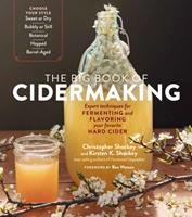 The Big Book of Cidermaking: Expert Techniques for Fermenting and Flavoring Your Favorite Hard Cider, from Sweet, Bubbly, Botanical, or Hopped to Barrel-Aged Apple Brandy and Pommeau
