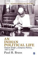 An Indian Political Life: Charan Singh and Congress Politics, 1957 to 1967: Regionalism, Discontent, and Decline of the Congress 8132109473 Book Cover