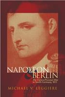 Napoleon and Berlin: The Franco-Prussian War in North Germany, 1813 (Campaigns and Commanders, 1) 0806146567 Book Cover