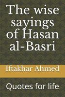 The wise sayings of Hasan al-Basri: Quotes for life 1096946203 Book Cover
