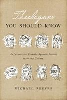 Theologians You Should Know: An Introduction: From the Apostolic Fathers to the 21st Century 1433550865 Book Cover