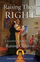 Raising Them Right: A Saints Advice on Raising Children 0962271306 Book Cover