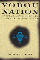 Vodou Nation: Haitian Art Music and Cultural Nationalism (Chicago Studies in Ethnomusicology) 0226468658 Book Cover