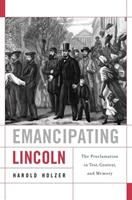 Emancipating Lincoln: The Proclamation in Text, Context, and Memory 0674064402 Book Cover