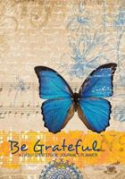 Be Grateful - A Daily Gratitude Journal Planner 1522820000 Book Cover