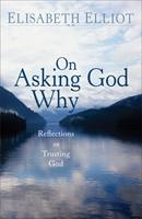 On Asking God Why, repack: And Other Reflections on Trusting God in a Twisted World 0800753038 Book Cover