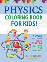 Physics Coloring Book For Kids! Discover Coloring Pages That Kids Can Have Fun Completing 1641937378 Book Cover