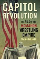 Capitol Revolution: The Rise of the McMahon Wrestling Empire 1770411240 Book Cover