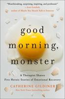Good Morning, Monster: Five Heroic Journeys to Emotional Recovery