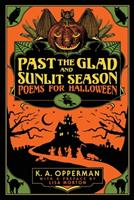 Past the Glad and Sunlit Season: Poems for Halloween 0578771055 Book Cover
