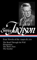 Shirley Jackson: Four Novels of the 1940s & 50s (LOA #336): The Road Through the Wall / Hangsaman / The Bird's Nest / The Sundial (Library of America) 1598536702 Book Cover