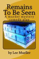 Remains to Be Seen: A Murder Mystery Comedy Play 1493622714 Book Cover