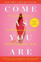 Come as You Are: The Surprising New Science that Will Transform Your Sex Life 1982165316 Book Cover