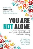 You Are Not Alone: Stories by Young Teens Who Have Experienced the Death of a Sibling 1629016217 Book Cover