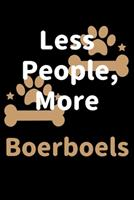 Less People, More Boerboels: Journal (Diary, Notebook) Funny Dog Owners Gift for Boerboel Lovers 1708176861 Book Cover