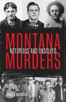 Montana Murders: Notorious and Unsolved
