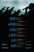 Why White Kids Love Hip-Hop: Wankstas, Wiggers, Wannabes, And the New Reality of Race in America 046503747X Book Cover
