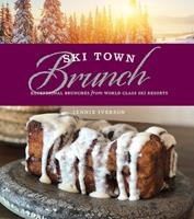 Ski Town Brunch : Exceptional Brunches from World Class Ski Resorts Book Cover