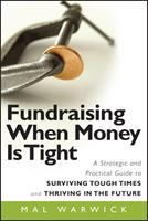 Fundraising When Money Is Tight: A Strategic and Practical Guide to Surviving Tough Times and Thriving in the Future (The Mal Warwick Fundraising Series) 0470481323 Book Cover