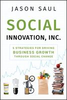Social Innovation, Inc.: 5 Strategies for Driving Business Growth Through Social Change 0470614501 Book Cover