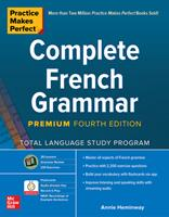 Practice Makes Perfect Complete French Grammar, 4th Edition