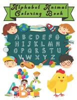 Alphabet Animal Coloring Book: Happy Learning Alphabet Coloring Book. Baby Preschool Activity Book for Kids tracing letters With Lovely Sweet Animals 1654510475 Book Cover