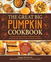 The Great Big Pumpkin Cookbook: A Quick and Easy Guide to Making Pancakes, Soups, Breads, Pastas, Cakes, Cookies, and More
