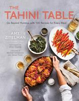 The Tahini Table: Go Beyond Hummus with 100 Recipes for Every Meal and in Between