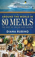 Around The World in 80 Meals: The Best Of Cruise Ship Cuisine 4867524948 Book Cover