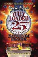 Uncle John's Fully Loaded 25th Anniversary Bathroom Reader 1607105624 Book Cover