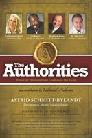 The Authorities - Astrid Schmitt-Bylandt: Powerful Wisdom from Leaders in the Field 1702558762 Book Cover