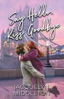 Say Hello, Kiss Goodbye 1999275306 Book Cover
