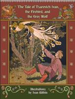 The Tale of Tsarevich Ivan, the Firebird, and the Grey Wolf 1909115509 Book Cover