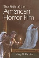 The Birth of the American Horror Film 1474430864 Book Cover
