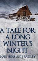 A Tale For A Long Winter's Night: Large Print Hardcover Edition 1034286218 Book Cover