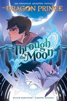 Through the Moon (The Dragon Prince Graphic Novel #1) 1338608819 Book Cover